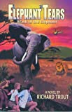Elephant Tears, Richard E. Trout, 1589803248