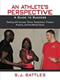 An Athlete?s Perspective, S. J. Battles, 1466973676