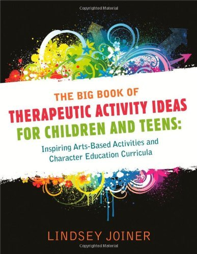 Download The Big Book of Therapeutic Activity Ideas for Children and Teens: Inspiring Arts-Based Activities and Character Education Curricula Pdf