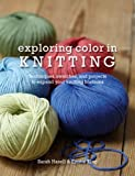 Exploring Color in Knitting, Sarah Hazell and Emma King, 0764147390