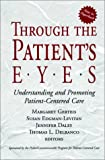 img - for Through the Patient's Eyes: Understanding and Promoting Patient-Centered Care book / textbook / text book