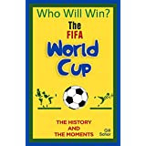 The World Cup: The History & the Moments (Who Will Win Book 3)