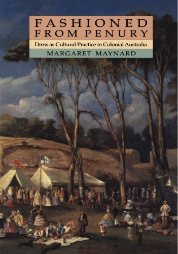 Fashioned from Penury: Dress as Cultural Practice in Colonial Australia (Studies in Australian History) - Australia Modern Costume