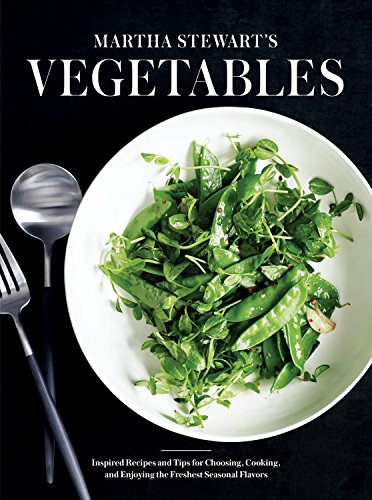 Martha Stewart's Vegetables: Inspired Recipes and Tips for Choosing, Cooking, and Enjoying the  Freshest Seasonal Flavors by Editors of Martha Stewart Living