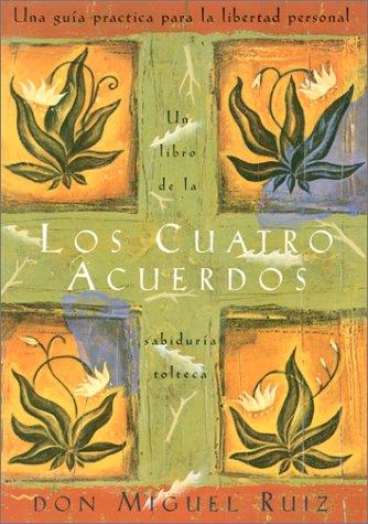 Los cuatro acuerdos: Una guia practica para la libertad personal (Four Agreements, Spanish-language edition)