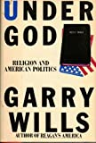 Under God : Religion and American Politics, Wills, Garry, 0671657054