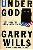 Under God : Religion and American Politics, Wills, Garry, 0671657054