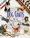 Dog Crafts: More Than 50 Grrreat Projects