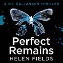 Perfect Remains: A DI Callanach Thriller Hörbuch von Helen Fields Gesprochen von: Angus King
