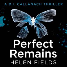 Perfect Remains: A DI Callanach Thriller Audiobook by Helen Fields Narrated by Angus King