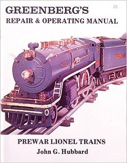 Greenberg's Repair and Operating Manual: Prewar Lionel Trains: Hubbard,  John G.: 9780897780414: Amazon.com: BooksAmazon.com