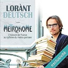 Métronome : L'Histoire de France au rythme du métro parisien (Métronome 1)   Livre audio Auteur(s) : Lorànt Deutsch Narrateur(s) : Lorànt Deutsch