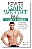 How To Gain Weight Fast: A Mens Guide: Written By A Hardgainer And Qualified Nutritionist