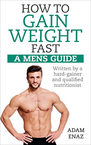 How To Gain Weight Fast A Mens Guide Written By A Hardgainer And