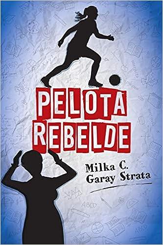 Pelota Rebelde (Spanish Edition): Milka Cristina Garay Strata, Alejandro Cruz Tloupakis: 9789974939813: Amazon.com: Books