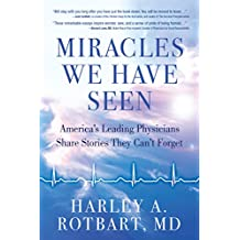 Miracles We Have Seen: America's Leading Physicians Share Stories They Can't Forget