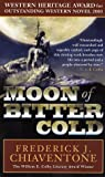 Moon of Bitter Cold, Frederick J. Chiaventone, 0765346575
