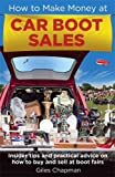 How To Make Money at Car Boot Sales: Insider tips and practical advice on how to buy and sell at 'boot fairs'