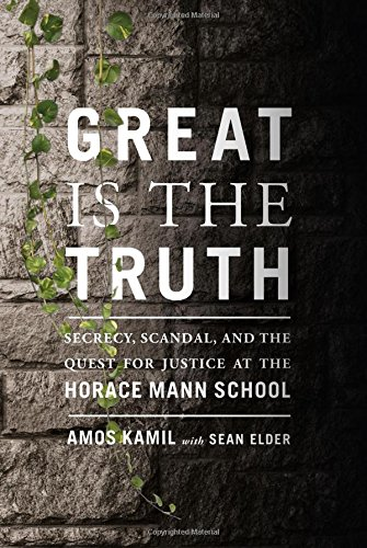 Great Is the Truth: Secrecy, Scandal, and the Quest for Justice at the Horace Mann School (New York Für Männer)