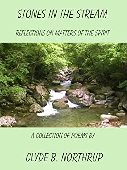 Stones in the Stream: Reflections of Matters of the Spirit by [Northrup, Clyde B]