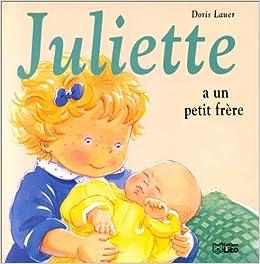 Amazon Fr Juliette A Un Petit Frere Doris Lauer Livres