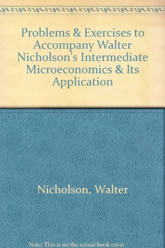 Problems & Exercises to Accompany Walter Nicholson's Intermediate Microeconomics & Its Application