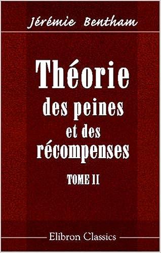 Livres gratuits Théorie des peines et des récompenses: Rédigée en François, d'après les manuscrits, par Et. Dumont. Tome 2 pdf epub