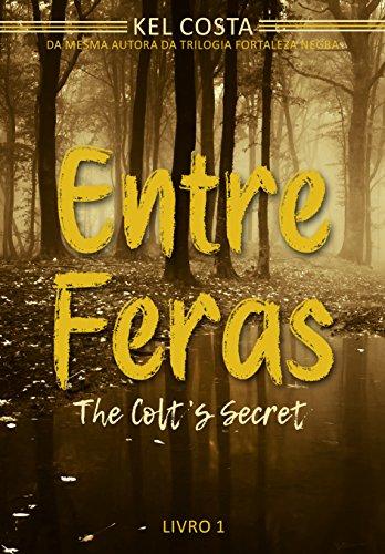 Entre Feras (The Colt's Secret Livro 1)