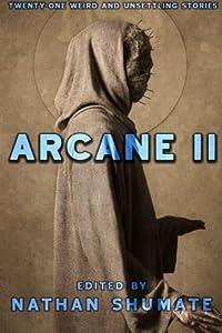 Arcane II: Twenty-One Weird and Unsettling Stories (Arcane Anthologies)