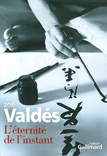 L'éternité de l'instant : roman, Valdés, Zoé