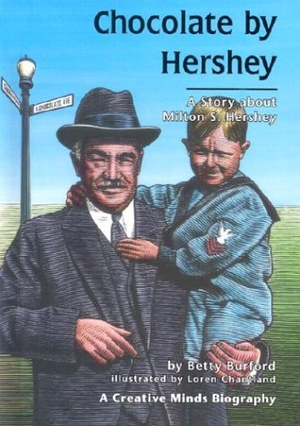 Chocolate by Hershey: A Story About Milton S. Hershey (Creative Minds Biography)