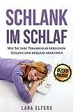Schlank im Schlaf: Wie Sie Ihre Traumfigur erreichen - gesund und bequem abnehmen (German Edition)