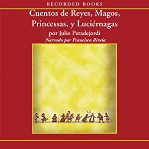 Cuentos de reyes, magos, princesas y luciernagas (Texto Completo) Audiobook