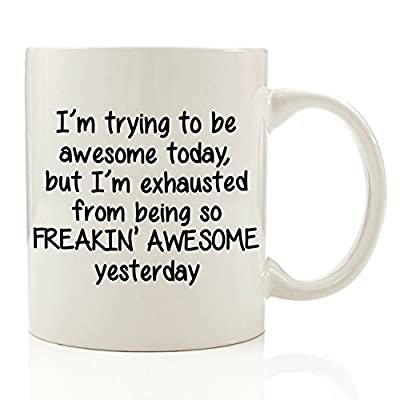 I'm Trying To Be Awesome Today Funny Coffee Mug 11 oz - Birthday Gift For Men & Women, Him or Her - Best Cup & Father's Day Present Idea For Dad, Mom, Husband, Wife, Boyfriend, Girlfriend, Coworkers