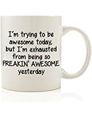 Got Me Tipsy - I'm Trying To Be Awesome Today Funny Coffee Mug 11 oz - Birthday Gift For Men & Women, Him or Her - Best Christmas or Valentine's Present Idea For Dad, Mom, Husband, Wife, Coworkers