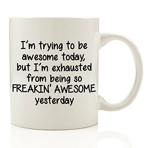 I'm Trying To Be Awesome Today Funny Coffee Mug 11 oz - Birthday Gift For Men & Women, Him or Her - Best Cup & Christmas Present Idea For Mom, Dad, Husband, Wife, Boyfriend, Girlfriend, Coworkers Guy Birthday Ideas