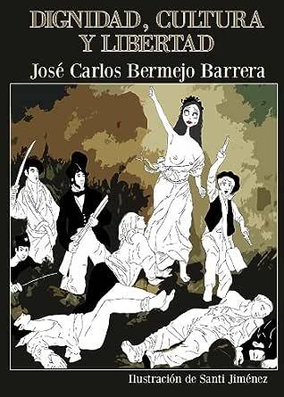 Dignidad, cultura y libertad eBook: Barrera, José Carlos Bermejo ...