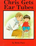 Chris Gets Ear Tubes, Betty Pace, 093032336X