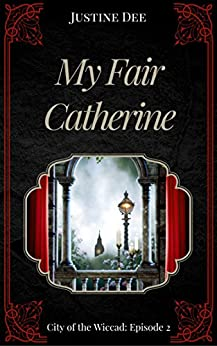 My Fair Catherine: City of the Wiccad: Episode 2 by [Dee, Justine]