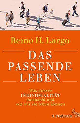 Das passende Leben: Was unsere Individualität ausmacht und wie wir sie leben können Gebundenes Buch – 24. Mai 2017 Remo Largo S. FISCHER 3103972741 Angewandte Psychologie
