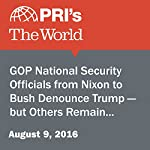 GOP National Security Officials from Nixon to Bush Denounce Trump - but Others Remain Supporters | Christopher Woolf,Joyce Hackel