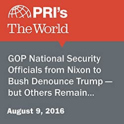 GOP National Security Officials from Nixon to Bush Denounce Trump - but Others Remain Supporters