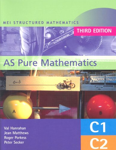 MEI AS Pure Mathematics: Core 1 & 2 (MEI Structured Mathematics (A+AS Level))