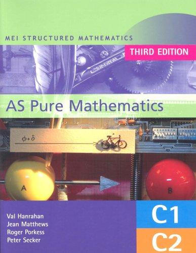 MEI AS Pure Mathematics: Core 1 & 2 (MEI Structured Mathematics (A+AS Level))
