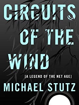 Circuits of the Wind: A Legend of the Net Age (Complete and Unabridged) by [Stutz, Michael]