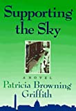 Supporting the Sky, Patricia Browning Griffith, 0399141286