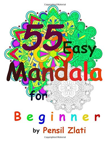 55 Easy Mandala For Beginners An Adult Big Mandala Coloring Book With Fun E Relaxing Coloring Pages For Seniors Beginners Or Kids Coloring Book Therapy Happiness And Stress Management Zlati Pensil
