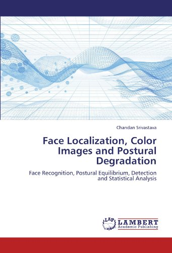 Face Localization, Color Images and Postural Degradation: Face Recognition, Postural Equilibrium, Detection and Statistical Analysis by Chandan Srivastava