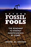 Beyond Fossil Fools: The Roadmap to Energy Independence by 2040, Joe Shuster, 1592982352