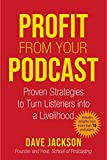 Profit from Your Podcast: Proven Strategies to Turn